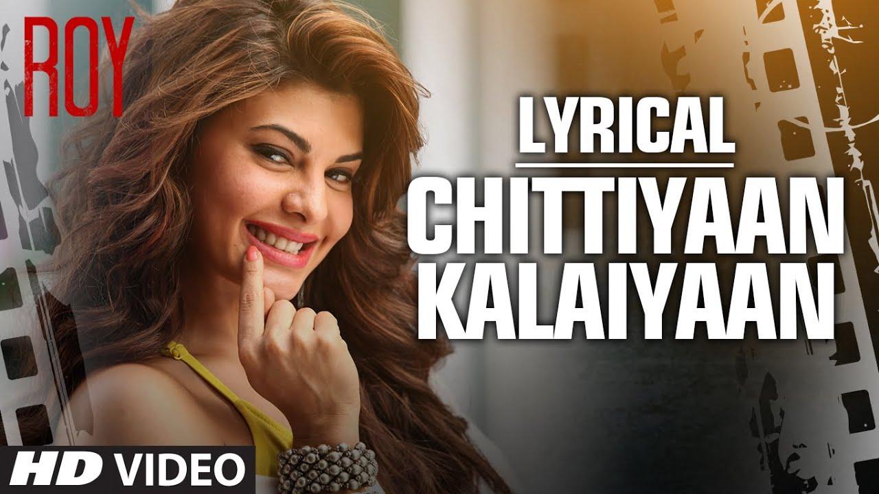 Chittiyaan Kalaiyaan Song Lyrics